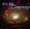 "odditycollector: Galaxy with ""It's All Temporary"" written above it. (Temporary)"