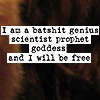"odditycollector: Text on brown background texture. ""I am a batshit genius scientist prophet goddess and I will be free"" (A Softer World)"