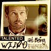 """wistfuljane: house (house m.d.) making weird faces with the caption """"talented at being weird"""" (talented at being weird)"""