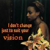 """genarti: dark-skinned woman and dark background and lilies; words """"I don't change just to suit your vision"""" ([misc] politics)"""