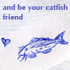 katherine: Blue pen drawing of a whiskered fish with a small heart beside. Words: and be your catfish friend (catfish)