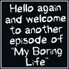 """natala: """"Hello again and welcome to another episode of my boring life"""" (life)"""