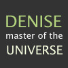 "denise: Text: ""Denise, master of the universe"" (master of the universe)"