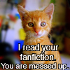elfin: image: kitten text: i read your fanfiction.  you are messed up. (fanfiction.kitteh)