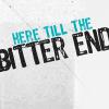 "strina: text only caption ""here till the bitter end"" (txt - bitter end)"