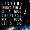"strina: text only ""listen; there's a hell of a good universe next door; let's go"" (txt - universe)"