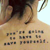 "strina: anonymous woman cropped to neck and shoulders caption appearing tattoo style as ""you're going to have to save yourself."" (save yourself)"