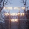 rivkat: there will be no miracles here (no miracles)
