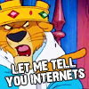 "wealhtheow: Prince John from the animated Robin Hood saying ""Let me tell you, internets"" (let me tell you internets)"