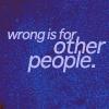 "vigilantism: Purple background. White text reads wrong is for other people"" (Wrong is for OTHER people.)"
