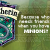 millenniumangel: (Harry Potter: Slytherins Have Minions)