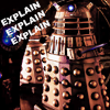 av8rmike: Dalek with text: EXPLAIN EXPLAIN (explain)