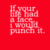 askashley: (Punch your life)