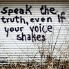 strange_loop: Speak the truth, even if your voice shakes. (truth)