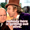 """laughingrat: Gene Wilder as Willy Wonka says """"Nobody here is getting out alive."""" (We're all doomed!)"""