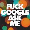 "laughingrat: Says ""Fuck Google, ask me."" (FUCK GOOGLE)"