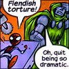 "spatz: comic panel, Spider-Man tied to table, saying ""Fiendish torture!""; Dr Doom facepalming, ""Oh, quit being so dramatic."" (Spidey fiendish)"