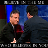 "ptahrrific: Jon and Stephen, ""Believe in the me who believes in you"" (fake news)"