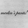 joan_psmith: text that reads: 'merlin's pants!' (merlin's pants!)