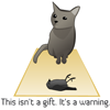 jamoche: cat with dead bird. It's not a gift, it's a warning (cat trying to kill you)