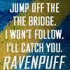 alee_grrl: Blue and yellow background, text reads Jump off the bridge. I won't follow. I'll catch you. Ravenpuff. (bridge jumping)