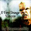 slaymesoftly: (strange vampire)