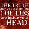 """kate_nepveu: text: """"The truth may be out there, but the lies are inside your head."""" (lies inside your head)"""
