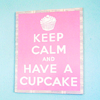 "sofiaviolet: pink sign on a blue wall, which reads ""keep calm and have a cupcake"" (keep calm and have a cupcake)"