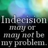 yvi: (Quotes - Indecisive)