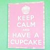 princess: (keep calm have cupcake)