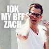twentysomething: (idk my bff zach)