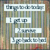 nilchance: text: 'things to do today: get up, survive, go back to bed' (survival)