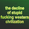 "orbitaldiamonds: text: ""the decline of stupid fucking western civilization"" ([ text ] stupid fucking western civiliza)"