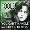 "ashenmote: A grumpy Allison from Breakfast Club, caption ""Fools! You can't handle my cheerfulness"" (ally cheerful)"