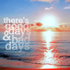 "drakyn: A picture of a sunset/rise over the beach with the words, ""there are good days and bad days"" (78777-good&baddays)"