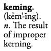 helenic: Keming: the result of improper kerning (keming)