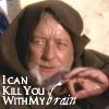 "bookblather: Obi-Wan Kenobi doing the force trick with text ""I can kill you with my brain."" (mind trickery)"