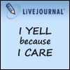 azurelunatic: LiveJournal: I yell because I care.  (yelling)