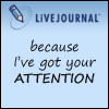 livejournal_meta: LiveJournal: Because I've got your attention. (attention)