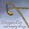 "veleda_k: Juri's locket from Revolutionary Girl Utena. Text says, ""Designer love and empty things."" (Utena: Empty things)"