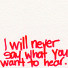meloukhia: Text: I will never say what you want to hear (Never say)