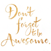 "alwayswondered: Text: ""Don't forget to be awesome."" (don't forget to be awesome.)"