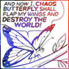 kaigou: And now I, chaos butterfly, shall flap my wings and destroy the world! (2 chaos butterfly)