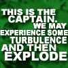 kaigou: this is the captain. we may experience turbulence and then explode. (3 experience turbulence)