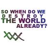 kaigou: so when do we destroy the world already? (3 destroy the world)