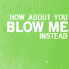 dodificus: (Blow Me)