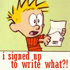 "veleda_k: Calvin from Calvin and Hobbes. Text says, ""I signed up to write what?!"" (Yultide: What was I thinking!?)"