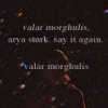"bigmess: ""valar morghulis"" ~ all men must die (arya)"