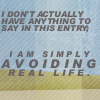 sonneta: I don't actually have anything to say in this entry; I am simply avoiding real life (avoidance)