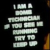"azurelunatic: funny t-shirt: ""I am a bomb technician: if you see me running, try to keep up."" (bomb tech, running)"